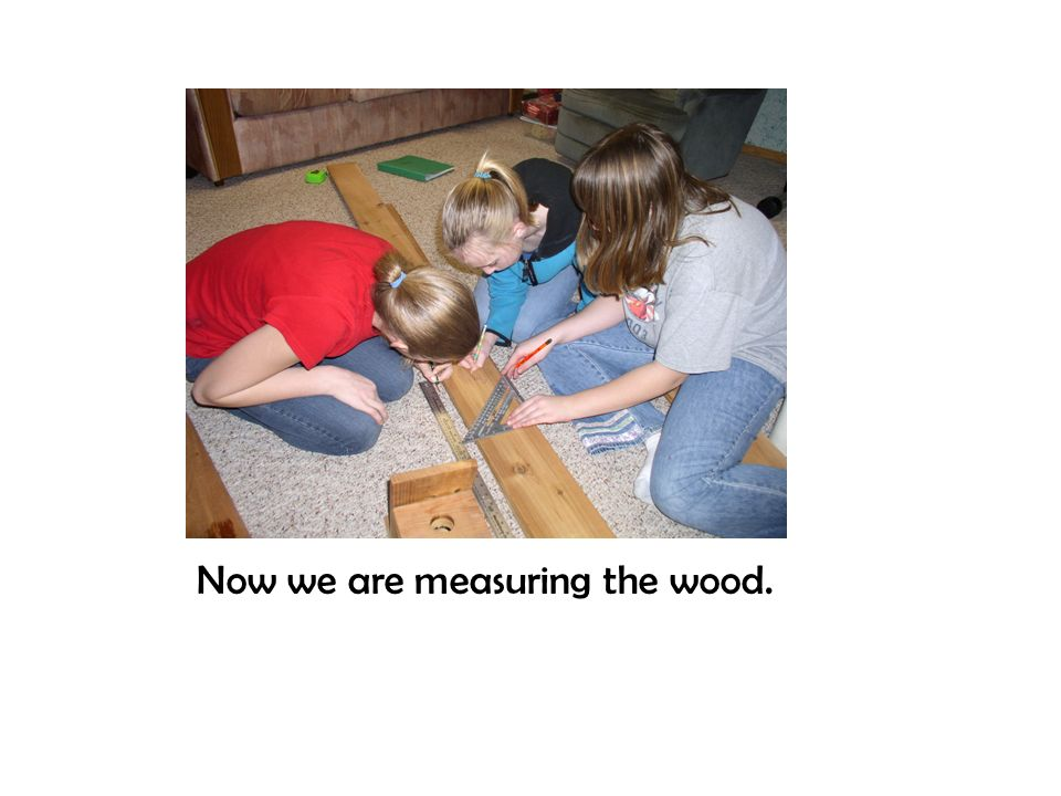 Now we are measuring the wood.