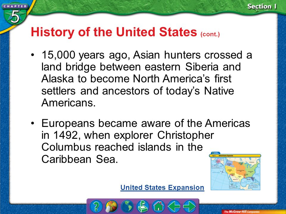 Section 1 History of the United States (cont.) 15,000 years ago, Asian hunters crossed a land bridge between eastern Siberia and Alaska to become Nort