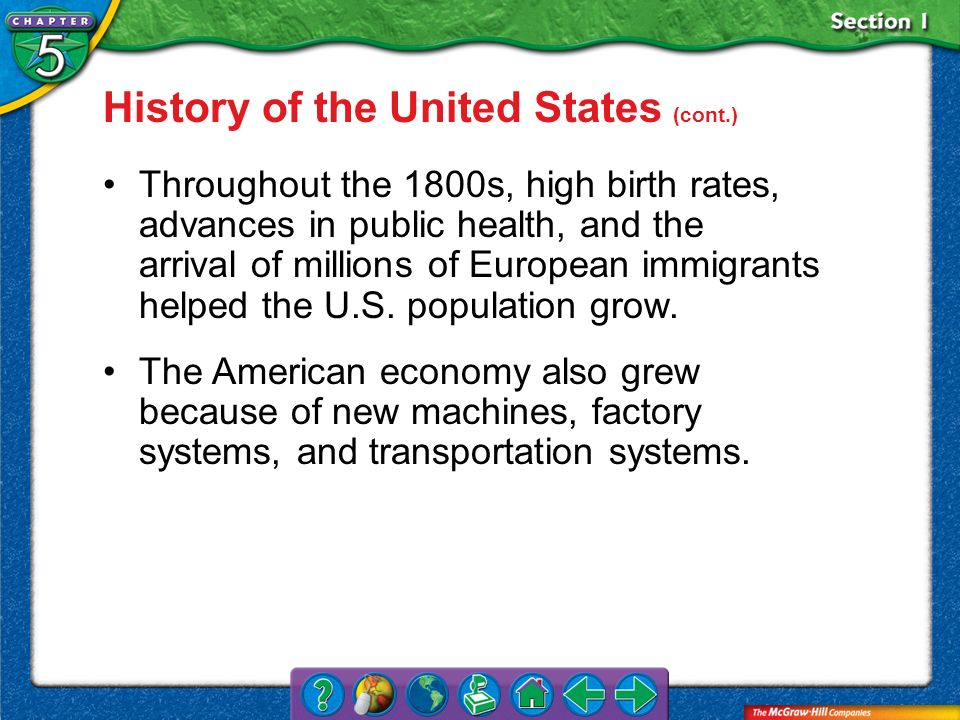Section 1 History of the United States (cont.) Throughout the 1800s, high birth rates, advances in public health, and the arrival of millions of Europ