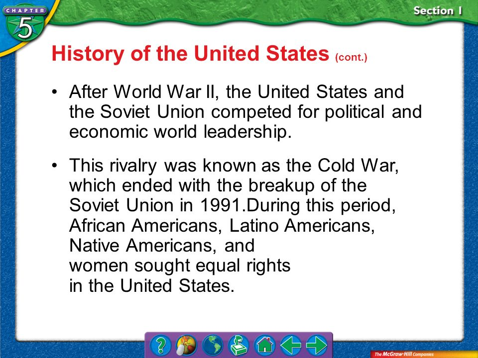 Section 1 History of the United States (cont.) After World War II, the United States and the Soviet Union competed for political and economic world le