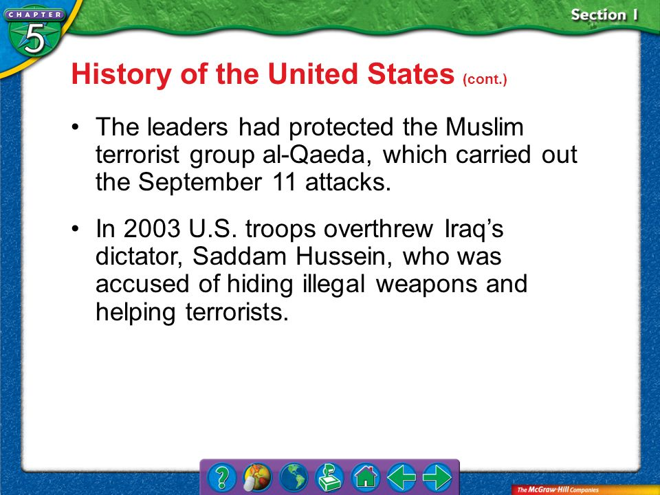 Section 1 History of the United States (cont.) The leaders had protected the Muslim terrorist group al-Qaeda, which carried out the September 11 attac
