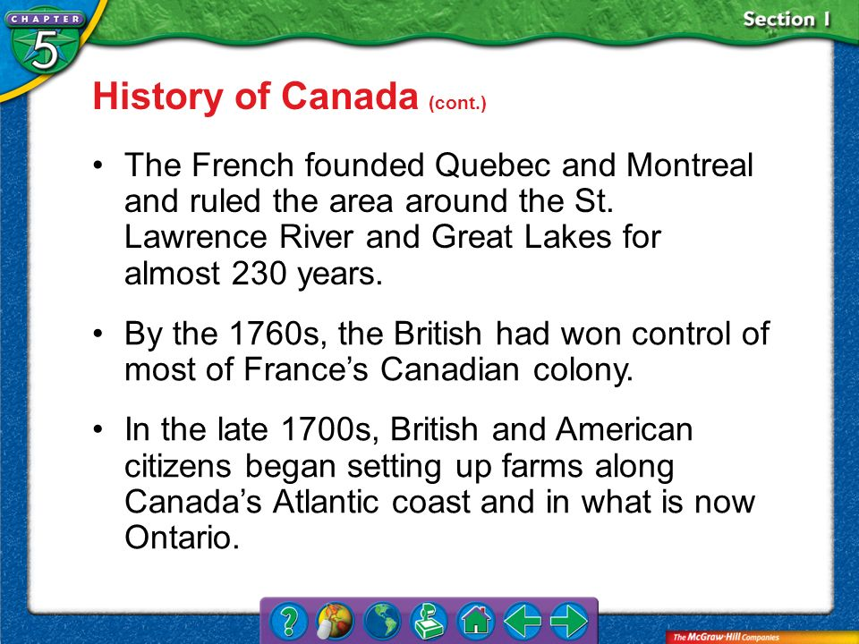 Section 1 History of Canada (cont.) The French founded Quebec and Montreal and ruled the area around the St. Lawrence River and Great Lakes for almost