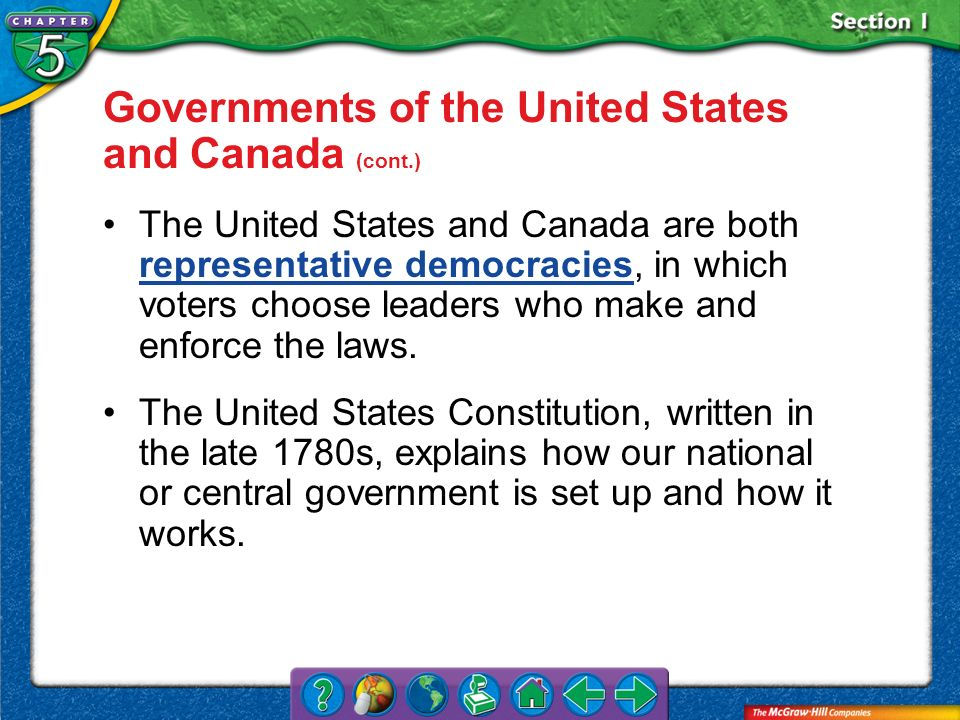 Section 1 Governments of the United States and Canada (cont.) The United States and Canada are both representative democracies, in which voters choose