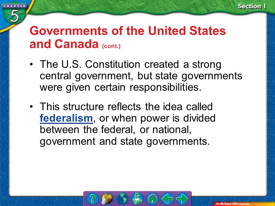 Section 1 Governments of the United States and Canada (cont.) The U.S. Constitution created a strong central government, but state governments were gi
