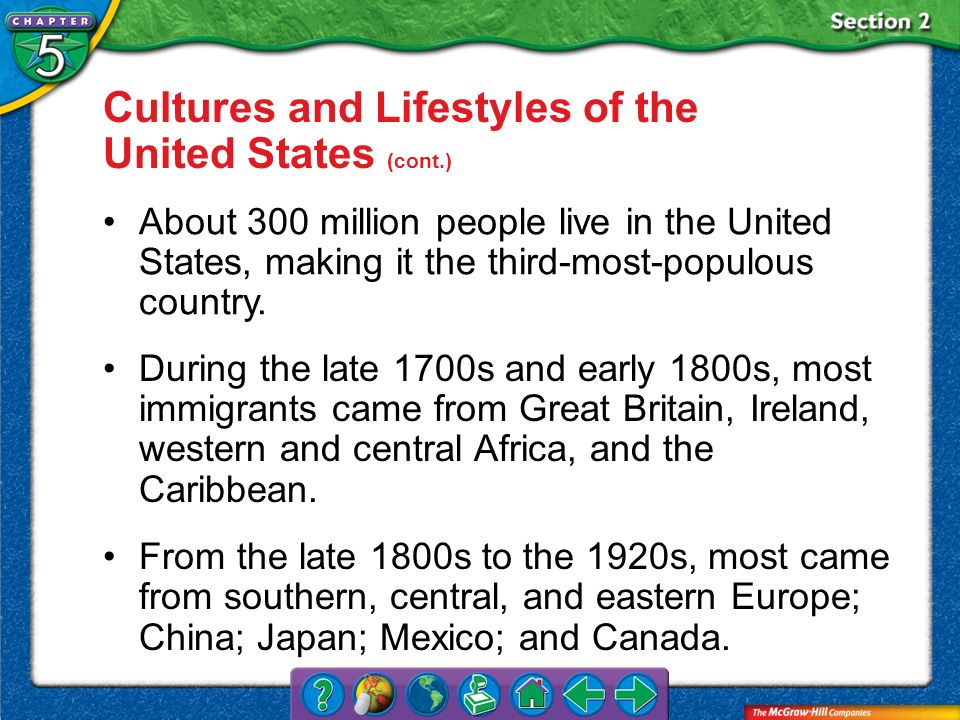 Section 2 Cultures and Lifestyles of the United States (cont.) During the late 1700s and early 1800s, most immigrants came from Great Britain, Ireland