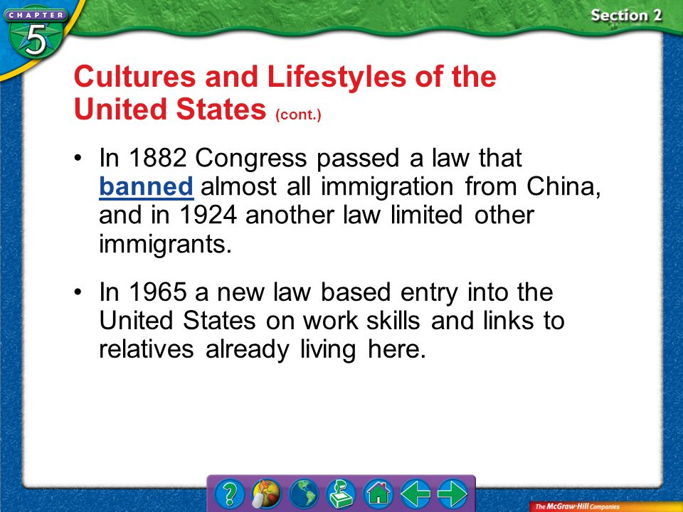 Section 2 Cultures and Lifestyles of the United States (cont.) In 1965 a new law based entry into the United States on work skills and links to relati