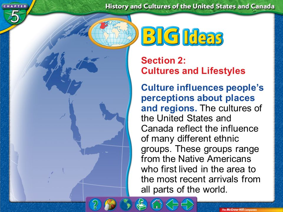 Chapter Intro 2 Section 2: Cultures and Lifestyles Culture influences peoples perceptions about places and regions. The cultures of the United States