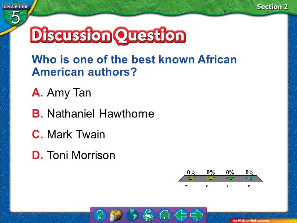 A.A B.B C.C D.D Section 2 Who is one of the best known African American authors? A.Amy Tan B.Nathaniel Hawthorne C.Mark Twain D.Toni Morrison