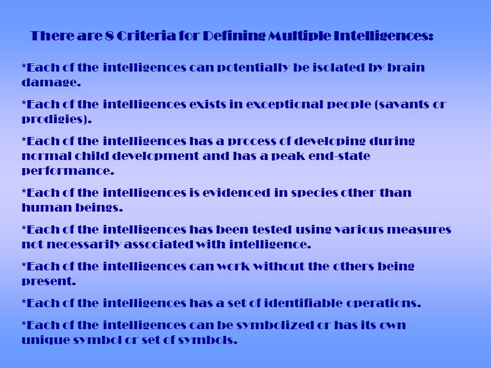 The 7 intelligences included in Gardners theory are: *Verbal/ Linguistic *Visual/ Spatial *Interpersonal *Musical/ Rhythmic *Logical/ Mathematical *In
