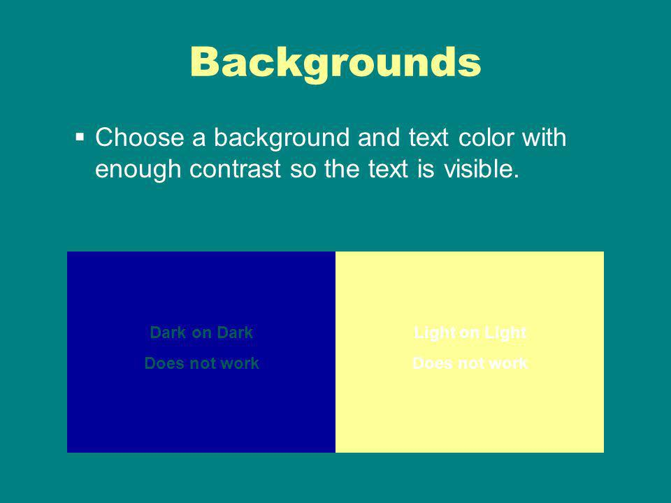 Backgrounds Choose a background and text color with enough contrast so the text is visible.