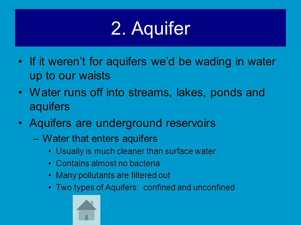 2. Aquifer If it werent for aquifers wed be wading in water up to our waists Water runs off into streams, lakes, ponds and aquifers Aquifers are under