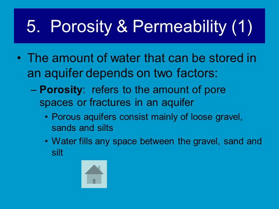 5. Porosity & Permeability (1) The amount of water that can be stored in an aquifer depends on two factors: –Porosity: refers to the amount of pore sp