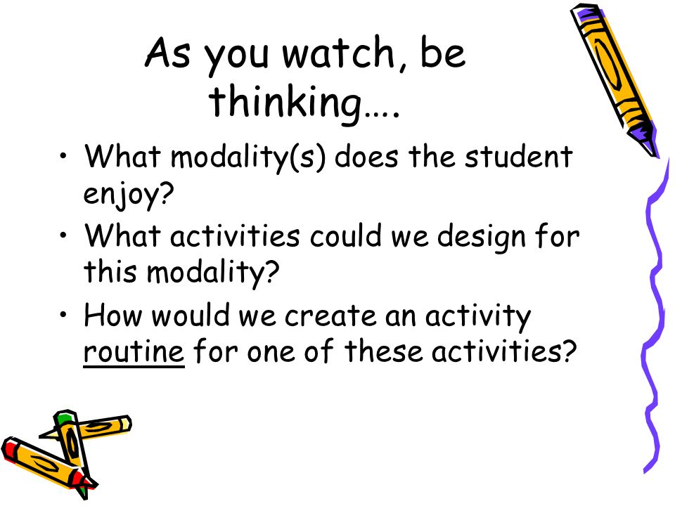 As you watch, be thinking…. What modality(s) does the student enjoy.