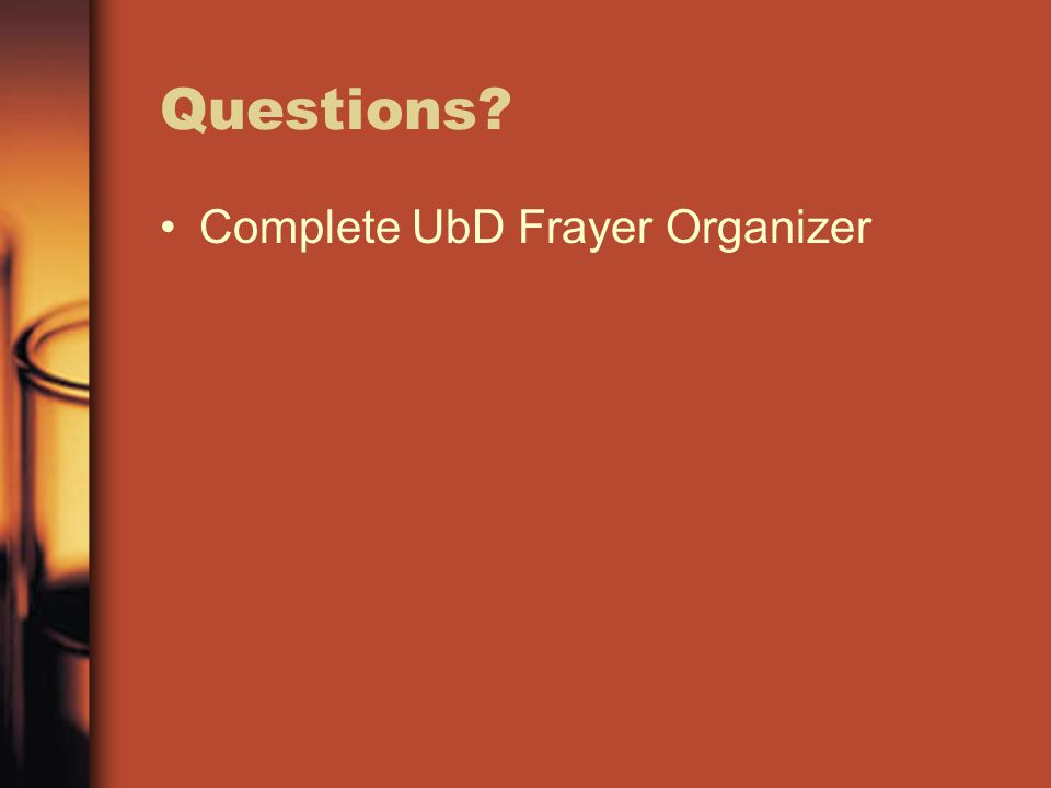 Questions? Complete UbD Frayer Organizer
