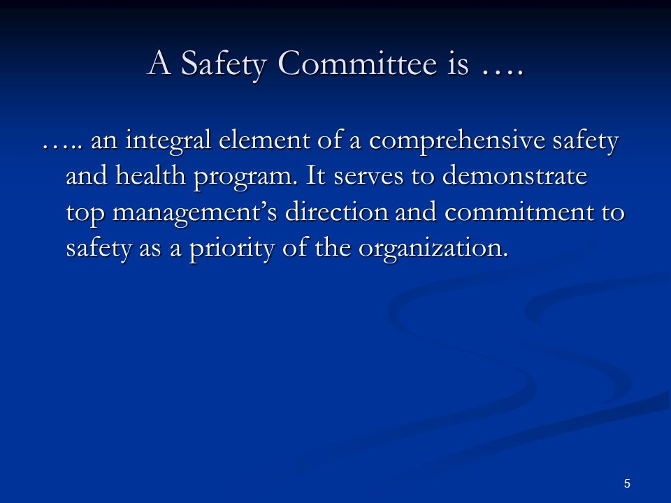 5 A Safety Committee is …. ….. an integral element of a comprehensive safety and health program.