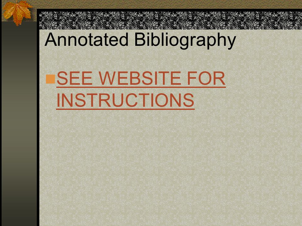 Annotated Bibliography SEE WEBSITE FOR INSTRUCTIONS SEE WEBSITE FOR INSTRUCTIONS