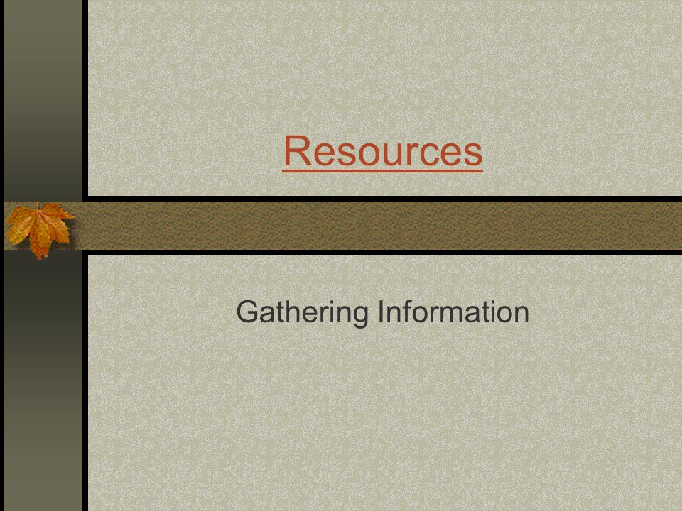 Resources Gathering Information