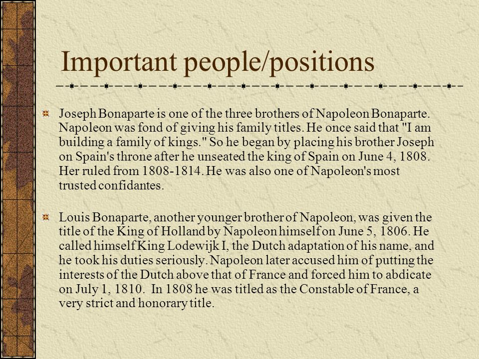 Important people/positions Joseph Bonaparte is one of the three brothers of Napoleon Bonaparte.