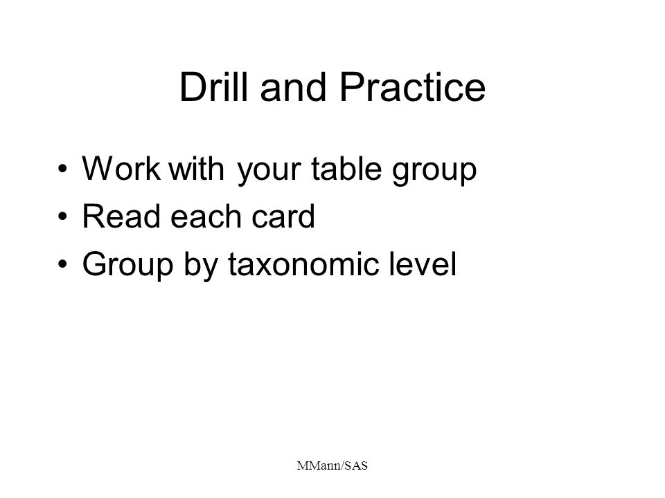 MMann/SAS Drill and Practice Work with your table group Read each card Group by taxonomic level