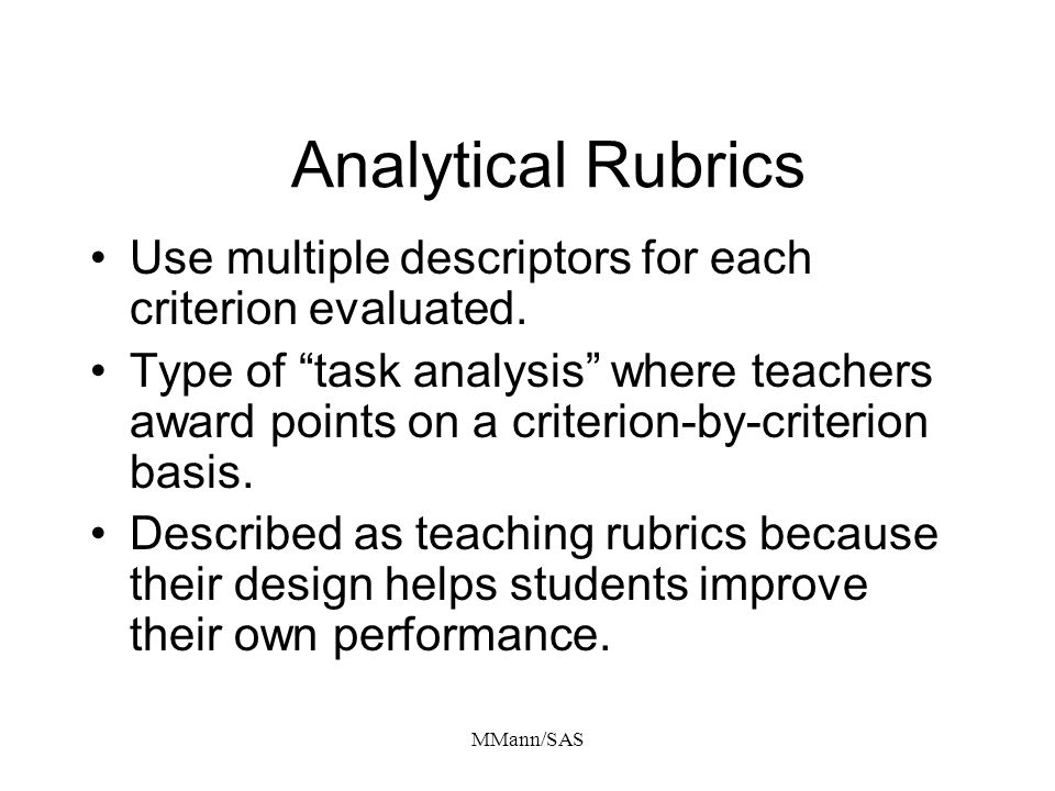 MMann/SAS Analytical Rubrics Use multiple descriptors for each criterion evaluated. Type of task analysis where teachers award points on a criterion-b