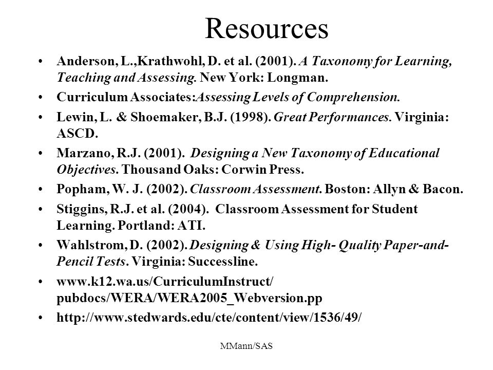 MMann/SAS Resources Anderson, L.,Krathwohl, D. et al. (2001). A Taxonomy for Learning, Teaching and Assessing. New York: Longman. Curriculum Associate