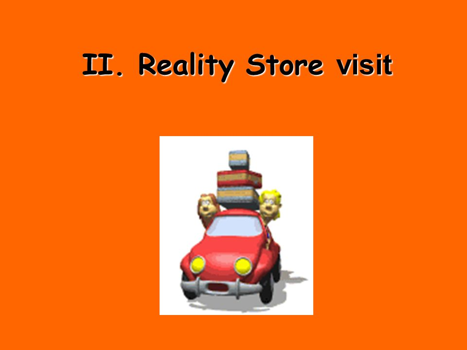 II. Reality Store visit