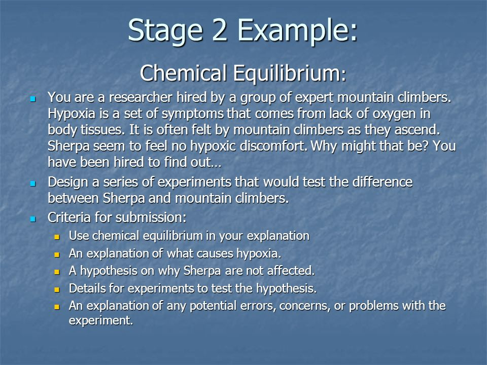 Stage 2 Example: Chemical Equilibrium : You are a researcher hired by a group of expert mountain climbers.