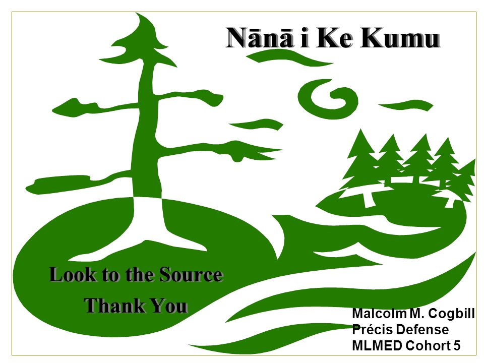 Nānā i Ke Kumu Look to the Source Thank You Look to the Source Thank You Malcolm M.
