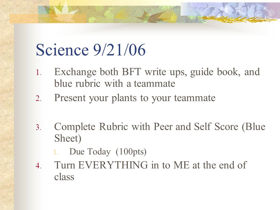 Science 9/21/06 1. Exchange both BFT write ups, guide book, and blue rubric with a teammate 2.