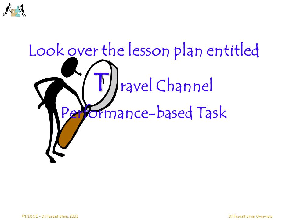 ©HIDOE - Differentiation, 2003Differentiation Overview Look over the lesson plan entitled T T ravel Channel Performance-based Task