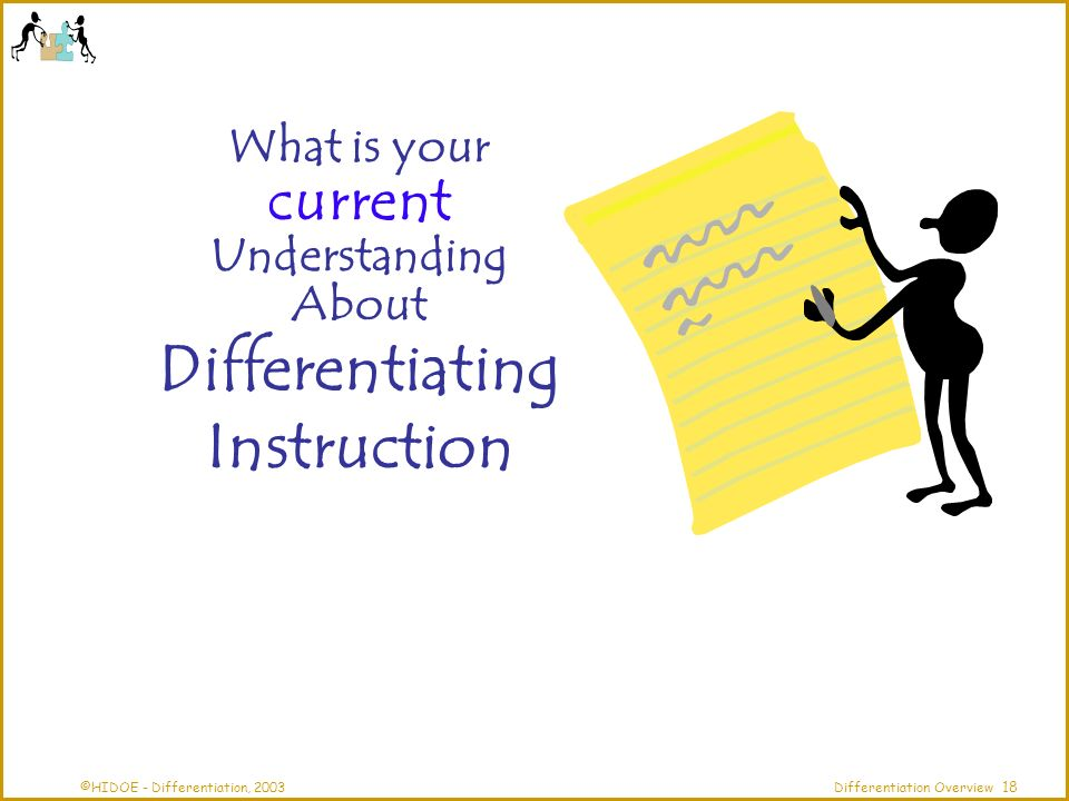 ©HIDOE - Differentiation, 2003Differentiation Overview Why might we need to differentiate instruction.