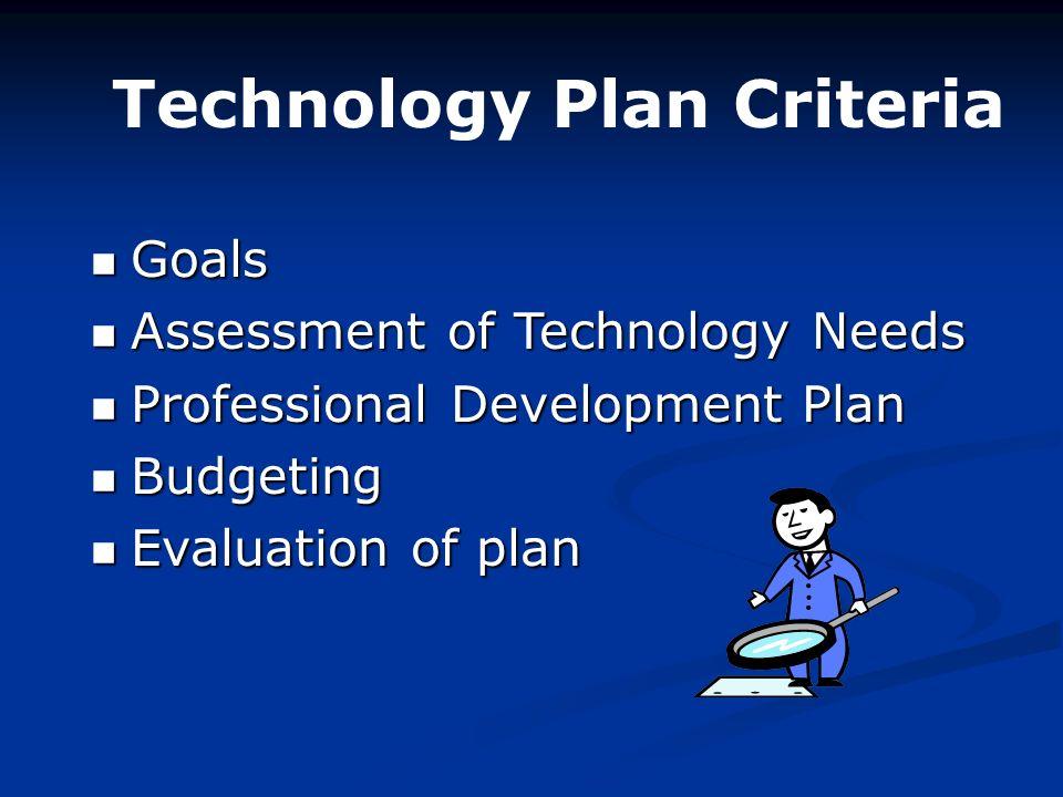 Technology Plan Criteria Goals Goals Assessment of Technology Needs Assessment of Technology Needs Professional Development Plan Professional Developm