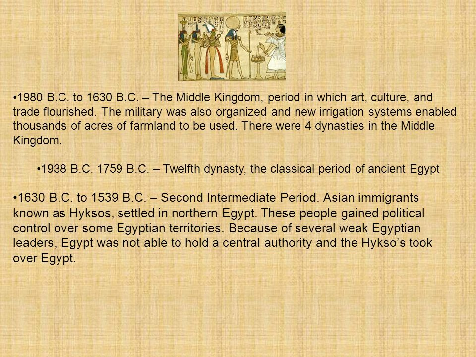 1980 B.C. to 1630 B.C. – The Middle Kingdom, period in which art, culture, and trade flourished.