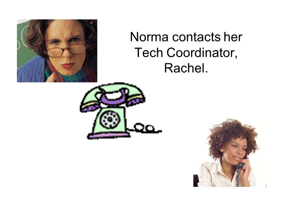 Norma contacts her Tech Coordinator, Rachel.
