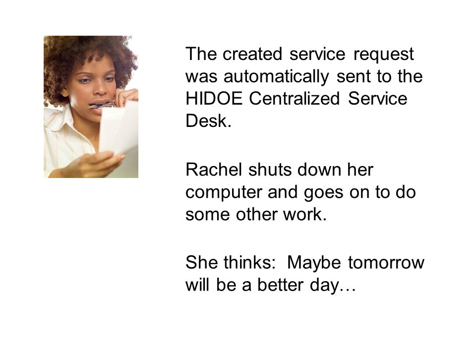 The created service request was automatically sent to the HIDOE Centralized Service Desk. Rachel shuts down her computer and goes on to do some other