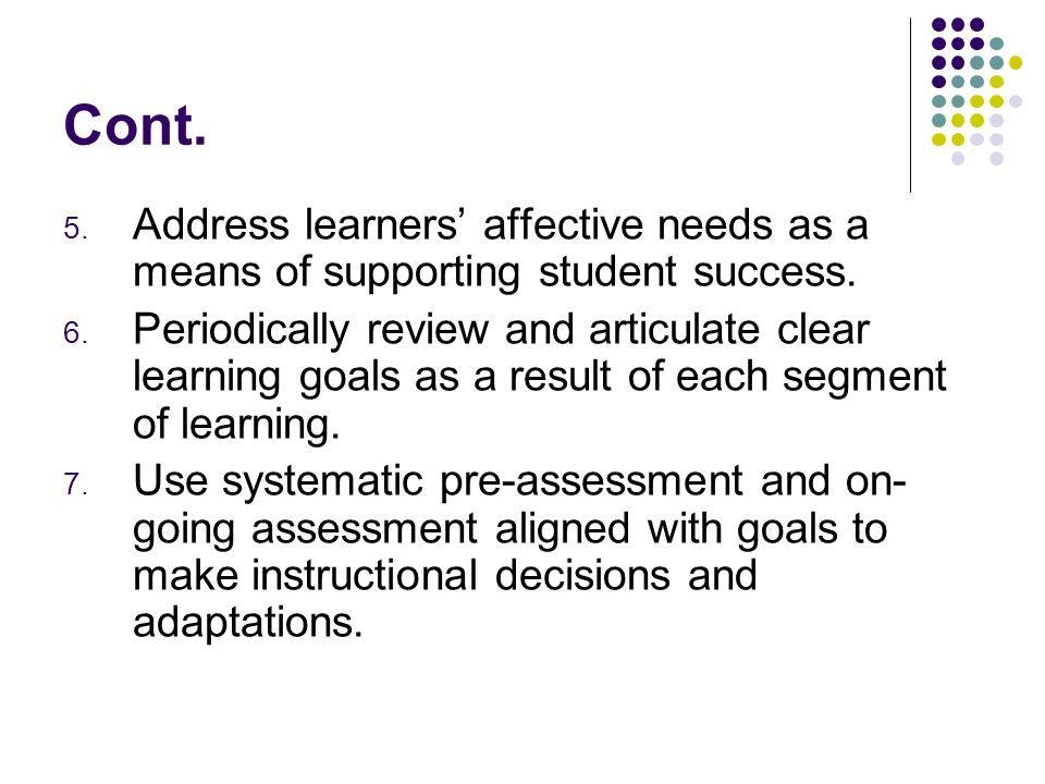 Cont.5. Address learners affective needs as a means of supporting student success.