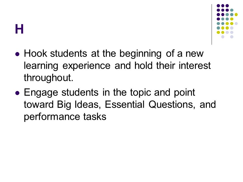 H Hook students at the beginning of a new learning experience and hold their interest throughout.