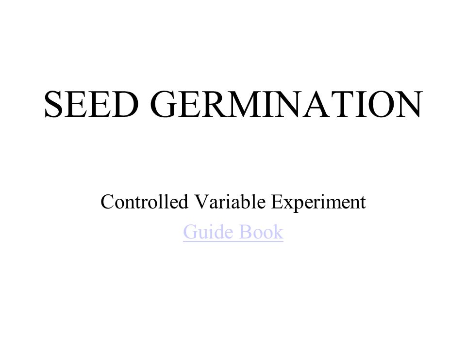 SEED GERMINATION Controlled Variable Experiment Guide Book