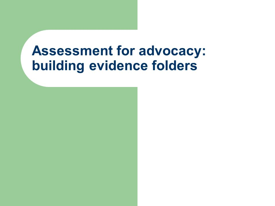 Assessment for advocacy: building evidence folders