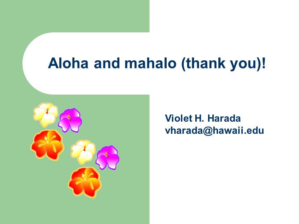 Aloha and mahalo (thank you)! Violet H. Harada vharada@hawaii.edu