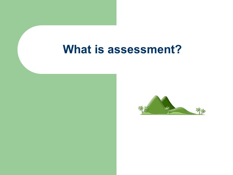 What is assessment