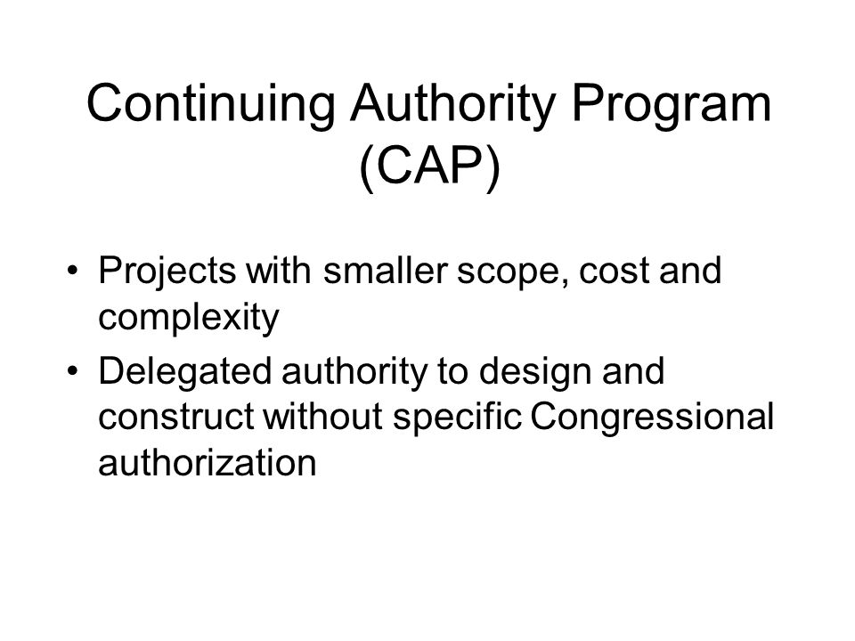 Projects with smaller scope, cost and complexity Delegated authority to design and construct without specific Congressional authorization Continuing A