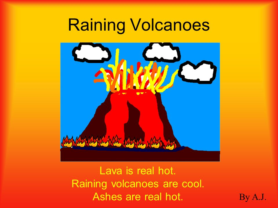 Volcanoes By: Zach D. Are very BIG too They can hurt people also They are very bright