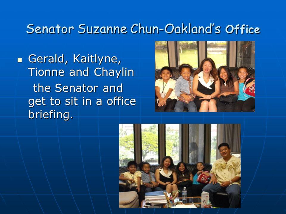 Senator Suzanne Chun-Oaklands Office Gerald, Kaitlyne, Tionne and Chaylin Gerald, Kaitlyne, Tionne and Chaylin the Senator and get to sit in a office
