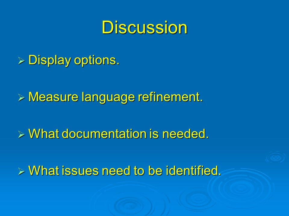 Discussion Display options. Display options. Measure language refinement. Measure language refinement. What documentation is needed. What documentatio