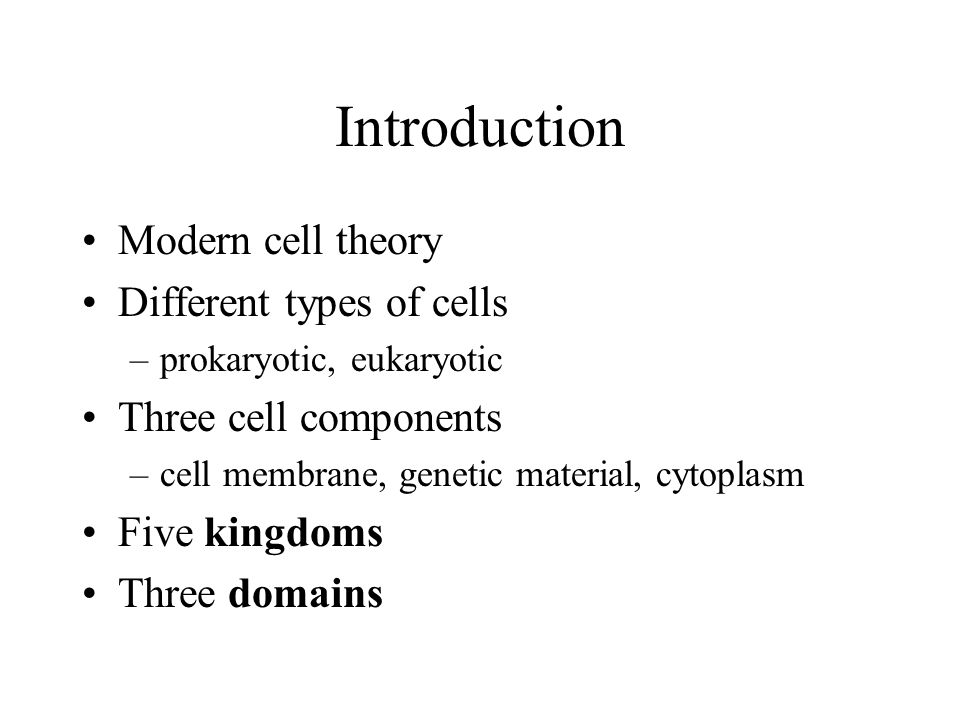 Introduction Modern cell theory Different types of cells –prokaryotic, eukaryotic Three cell components –cell membrane, genetic material, cytoplasm Fi