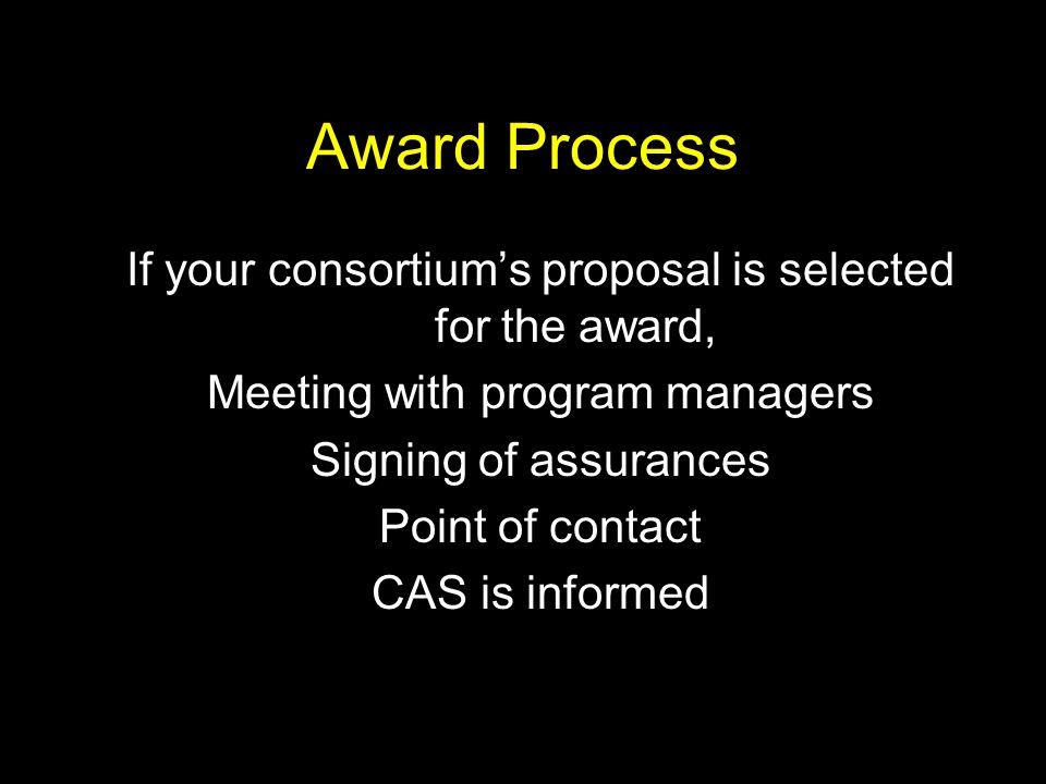 Award Process If your consortiums proposal is selected for the award, Meeting with program managers Signing of assurances Point of contact CAS is informed