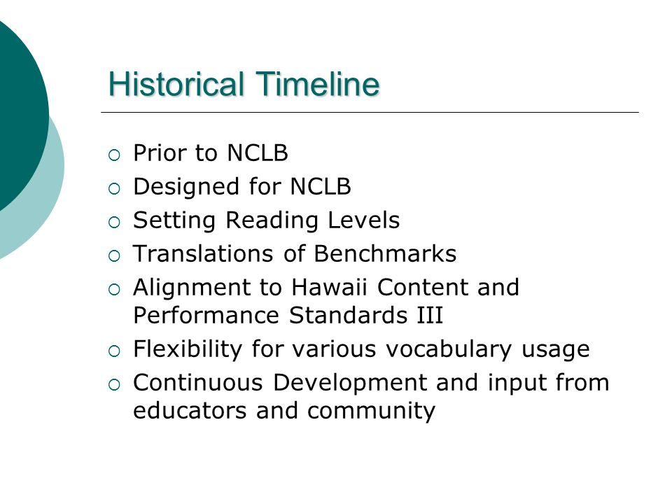 Historical Timeline Prior to NCLB Designed for NCLB Setting Reading Levels Translations of Benchmarks Alignment to Hawaii Content and Performance Stan