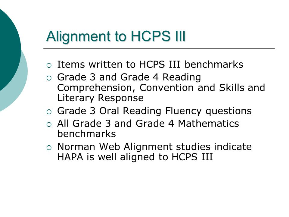 Alignment to HCPS III Items written to HCPS III benchmarks Grade 3 and Grade 4 Reading Comprehension, Convention and Skills and Literary Response Grad