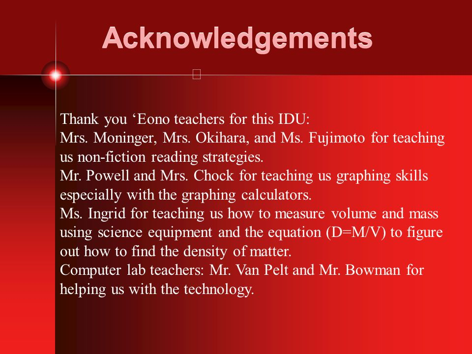 Acknowledgements Thank you Eono teachers for this IDU: Mrs. Moninger, Mrs. Okihara, and Ms. Fujimoto for teaching us non-fiction reading strategies. M